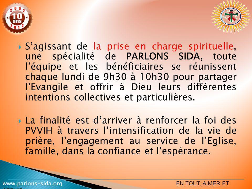 Sagissant de la prise en charge spirituelle, une spécialité de PARLONS SIDA, toute léquipe et les bénéficiaires se réunissent chaque lundi de 9h30 à 1