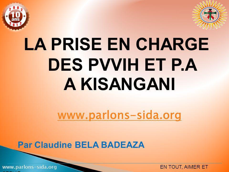 LA PRISE EN CHARGE DES PVVIH ET P.A A KISANGANI www.parlons-sida.org www.parlons-sida.org Par Claudine BELA BADEAZA www.parlons-sida.org EN TOUT, AIME