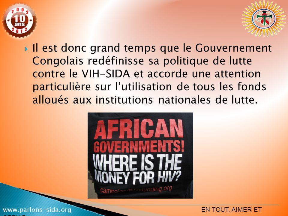 Il est donc grand temps que le Gouvernement Congolais redéfinisse sa politique de lutte contre le VIH-SIDA et accorde une attention particulière sur l