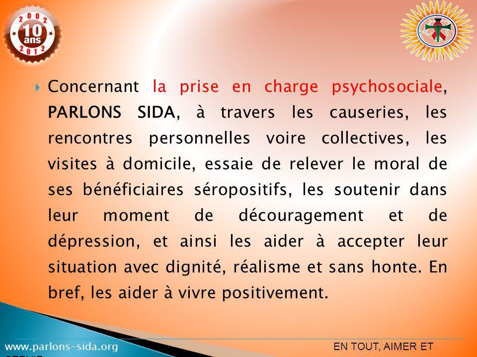 Concernant la prise en charge psychosociale, PARLONS SIDA, à travers les causeries, les rencontres personnelles voire collectives, les visites à domic