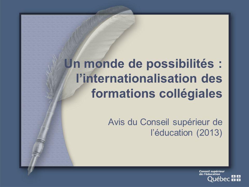 Un monde de possibilités : linternationalisation des formations collégiales Avis du Conseil supérieur de léducation (2013)