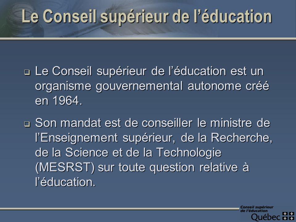 Le Conseil supérieur de léducation Le Conseil supérieur de léducation est un organisme gouvernemental autonome créé en 1964. Le Conseil supérieur de l