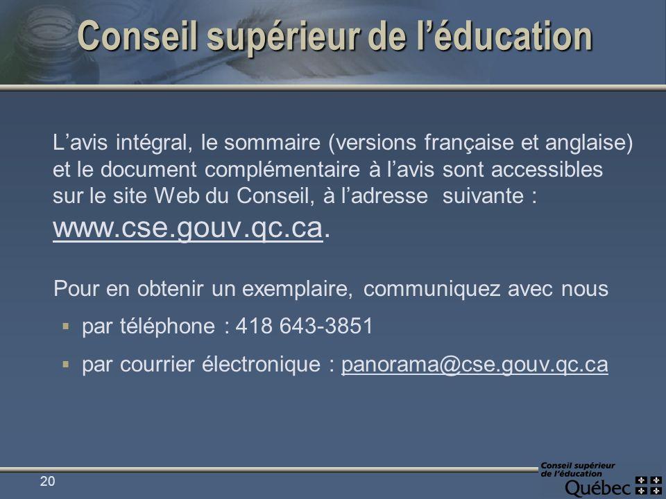 Conseil supérieur de léducation Lavis intégral, le sommaire (versions française et anglaise) et le document complémentaire à lavis sont accessibles sur le site Web du Conseil, à ladresse suivante : www.cse.gouv.qc.ca.