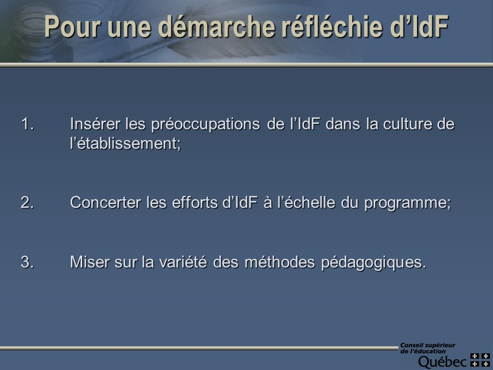 Pour une démarche réfléchie dIdF 1. Insérer les préoccupations de lIdF dans la culture de létablissement; 2.Concerter les efforts dIdF à léchelle du p