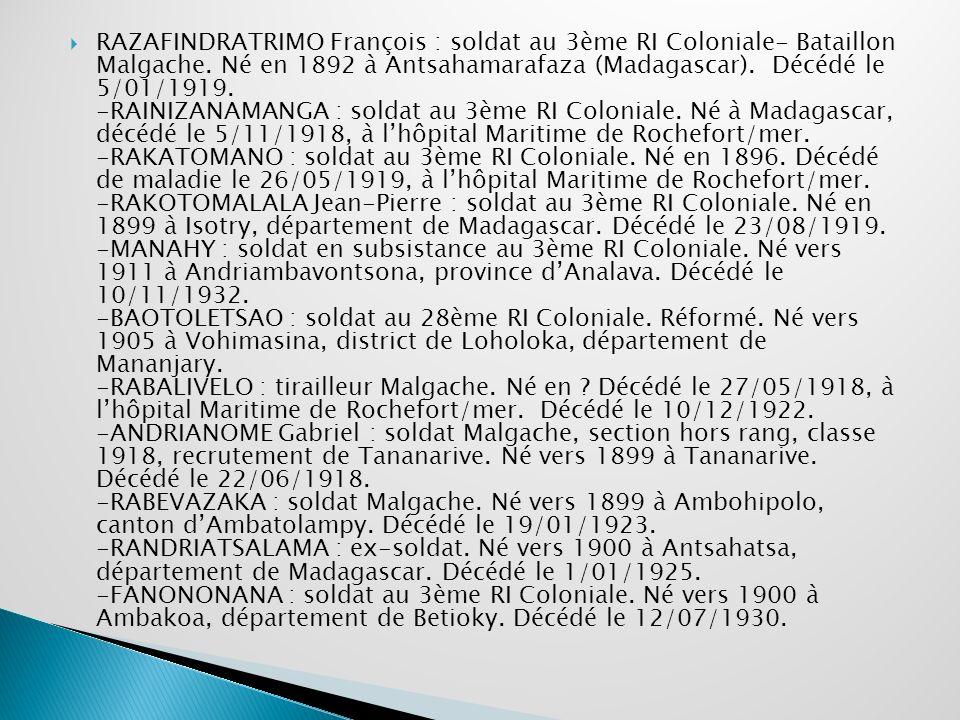 RAZAFINDRATRIMO François : soldat au 3ème RI Coloniale- Bataillon Malgache. Né en 1892 à Antsahamarafaza (Madagascar). Décédé le 5/01/1919. -RAINIZANA
