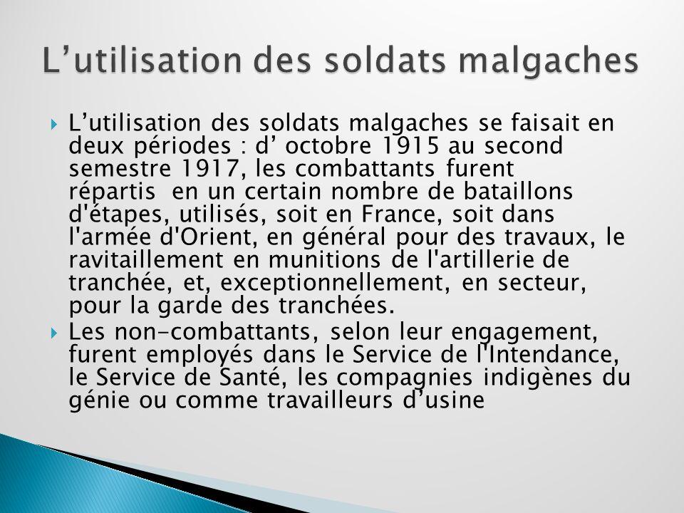 Lutilisation des soldats malgaches se faisait en deux périodes : d octobre 1915 au second semestre 1917, les combattants furent répartis en un certain