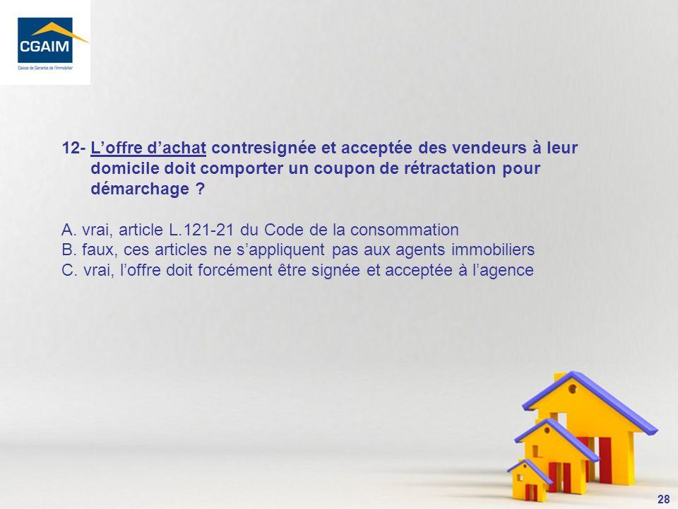29 Par un arrêt en date du 14 janvier 2010, la Cour de cassation a jugé que « ne constitue pas un acte de démarchage la transmission faite au domicile des vendeurs d une offre d achat par un agent immobilier auquel ceux-ci avaient précédemment confié un mandat de recherche d acquéreurs pour le bien considéré ».