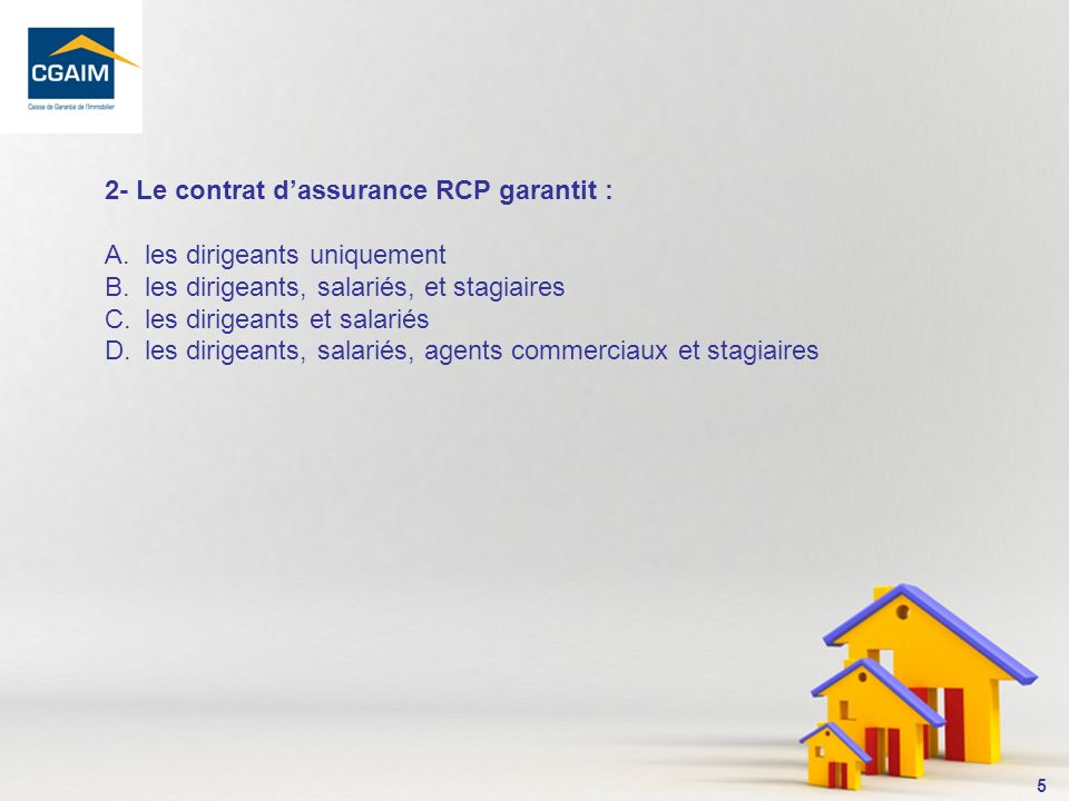 6 Le contrat dassurance RCP garantit les dirigeants, salariés, agents commerciaux et stagiaires.