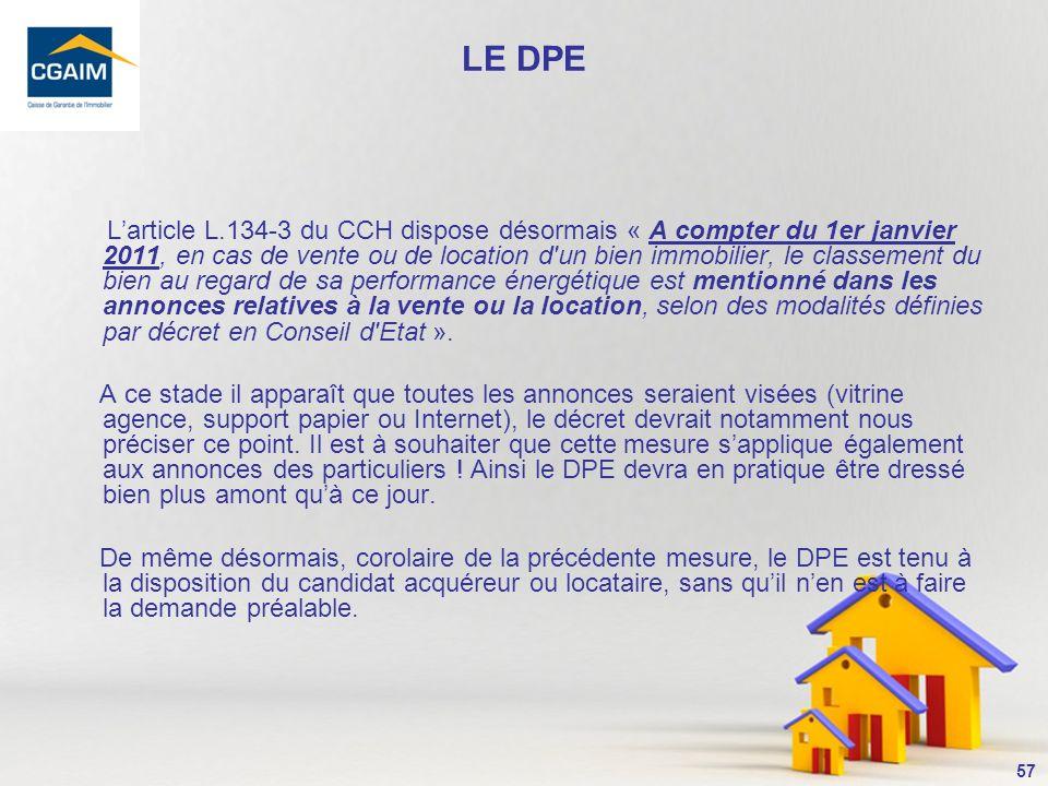 58 LE DPE Un nouvel article L.134-3-1 introduit dans le CCH précise « En cas de location de tout ou partie d un immeuble bâti, le diagnostic de performance énergétique prévu par l article L.