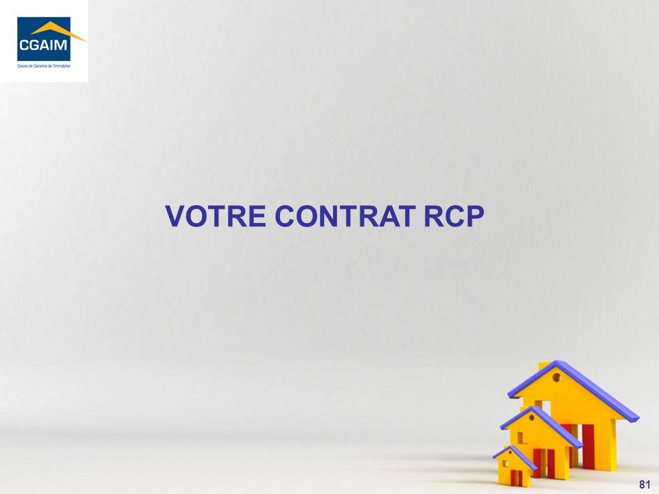 82 Les acteurs du contrat RCP sont les suivants : VOTRE CONTRAT RCP