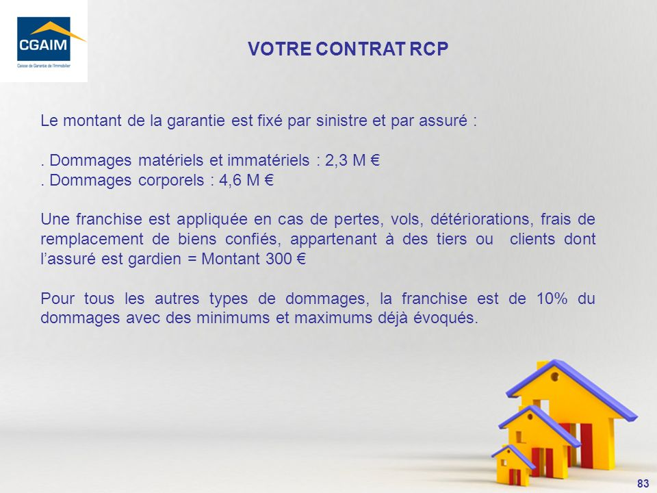 84 Les activités garanties par le contrat : La garantie RCP : elle couvre les activités exercées à titre principal ou accessoire prévues par les dispositions de larticle 1 de la Loi Hoguet.