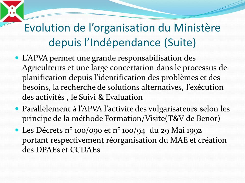 Evolution de lorganisation du Ministère depuis lIndépendance (Suite) LAPVA permet une grande responsabilisation des Agriculteurs et une large concerta