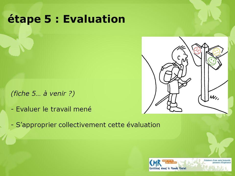(fiche 5… à venir ) - Evaluer le travail mené - Sapproprier collectivement cette évaluation étape 5 : Evaluation