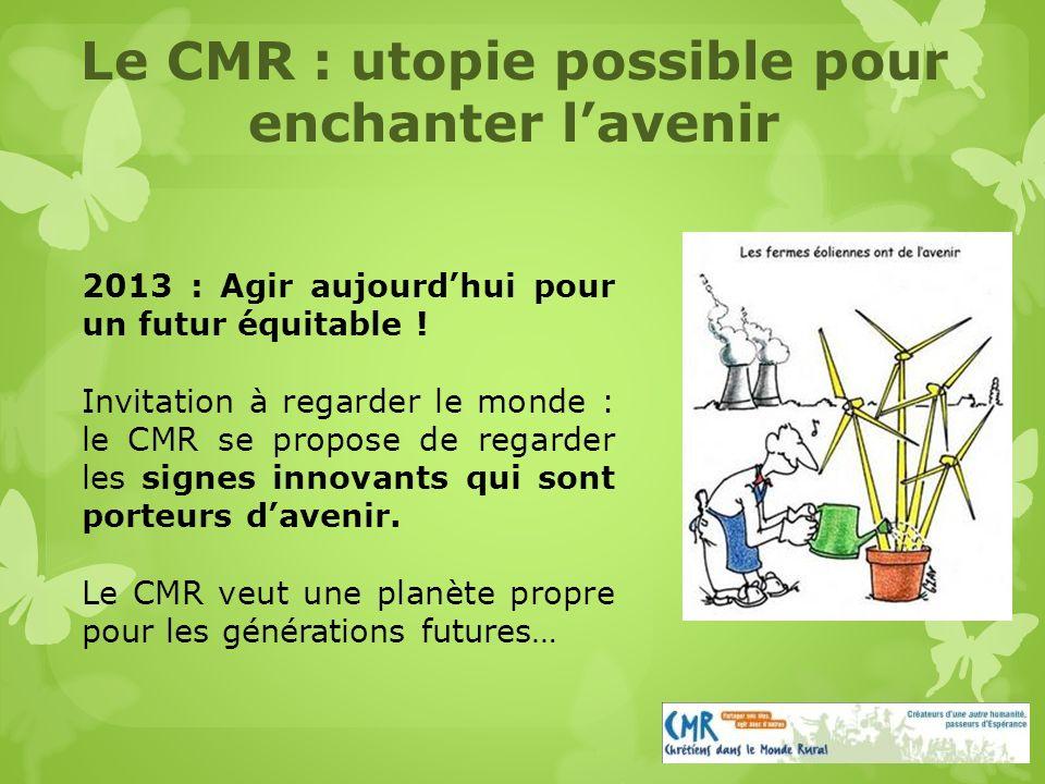 Le CMR : utopie possible pour enchanter lavenir 2013 : Agir aujourdhui pour un futur équitable .