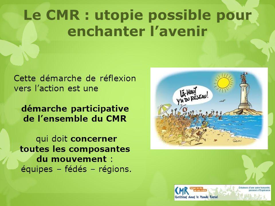 Cette démarche de réflexion vers laction est une démarche participative de lensemble du CMR qui doit concerner toutes les composantes du mouvement : équipes – fédés – régions.
