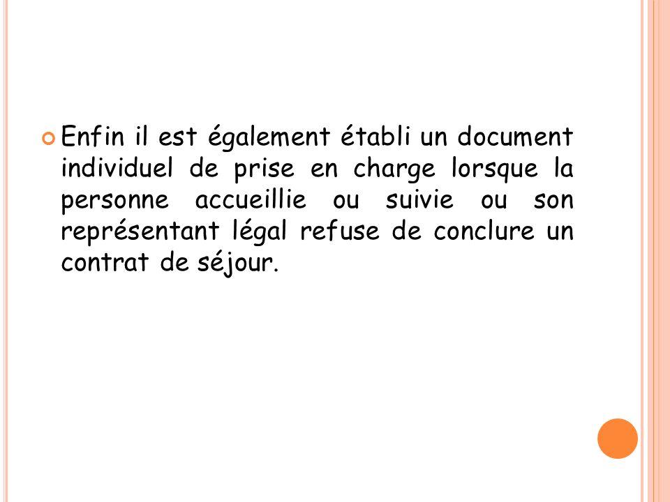 Enfin il est également établi un document individuel de prise en charge lorsque la personne accueillie ou suivie ou son représentant légal refuse de c