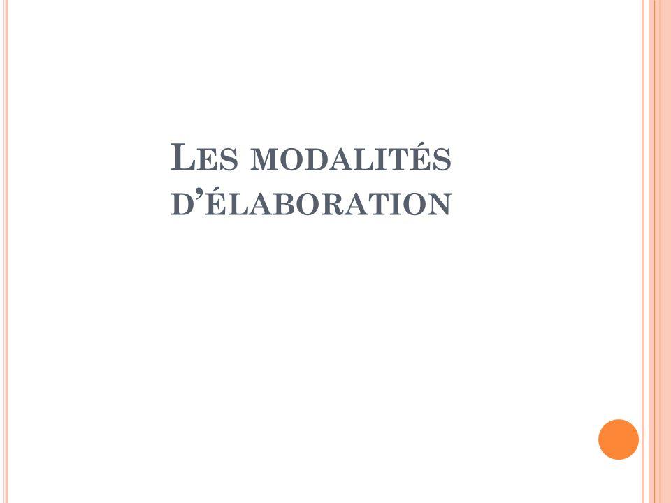 L ES MODALITÉS D ÉLABORATION