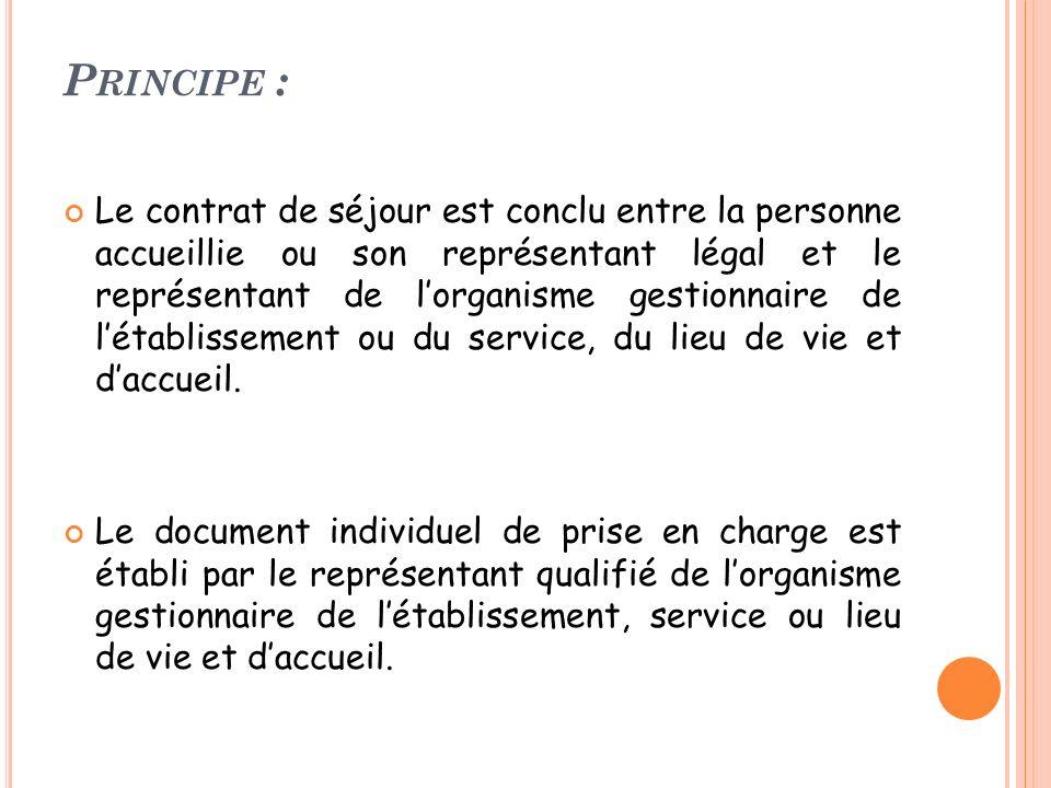 P RINCIPE : Le contrat de séjour est conclu entre la personne accueillie ou son représentant légal et le représentant de lorganisme gestionnaire de lé