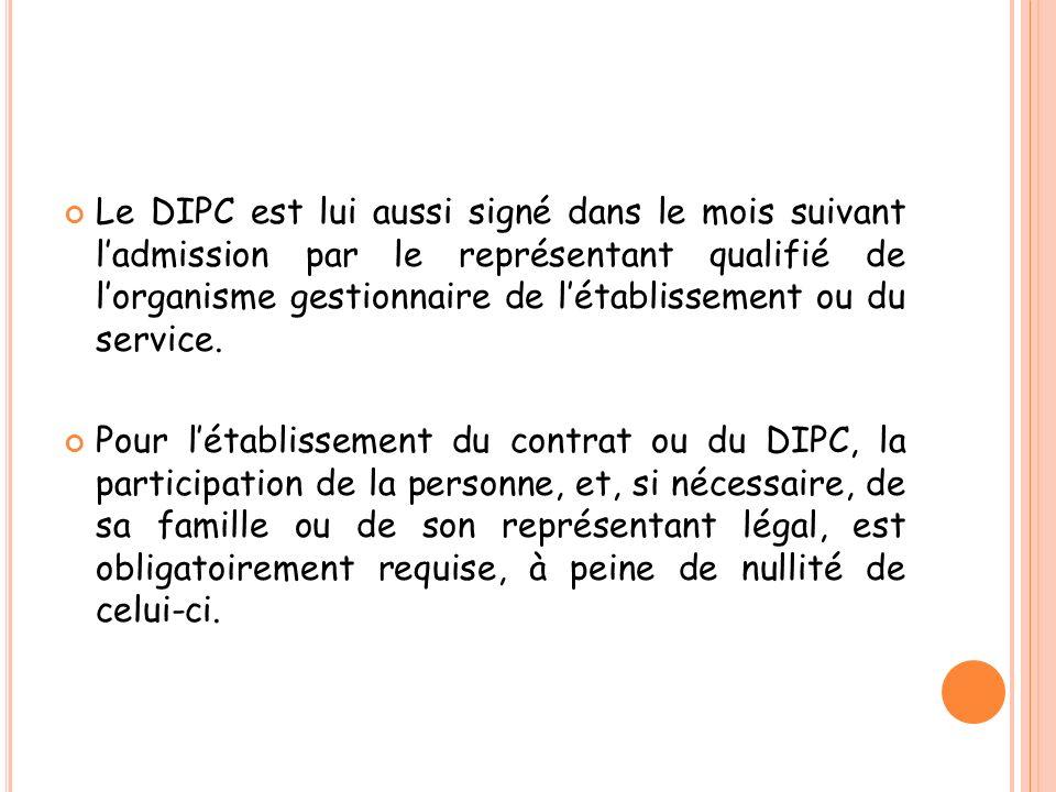 Le DIPC est lui aussi signé dans le mois suivant ladmission par le représentant qualifié de lorganisme gestionnaire de létablissement ou du service. P
