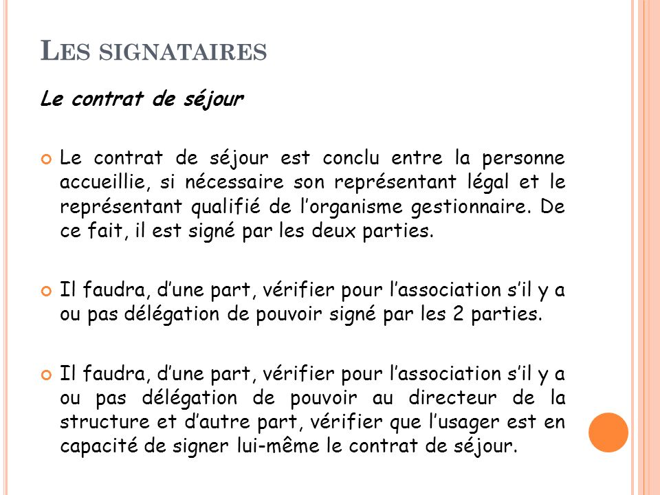 L ES SIGNATAIRES Le contrat de séjour Le contrat de séjour est conclu entre la personne accueillie, si nécessaire son représentant légal et le représe
