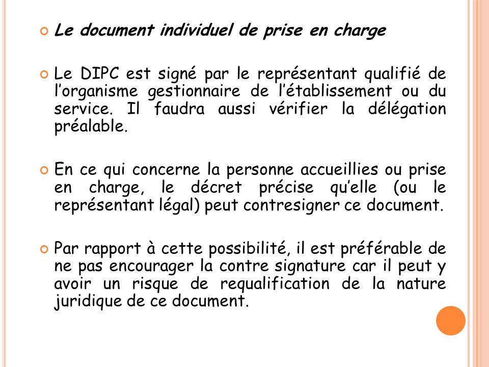 Le document individuel de prise en charge Le DIPC est signé par le représentant qualifié de lorganisme gestionnaire de létablissement ou du service. I