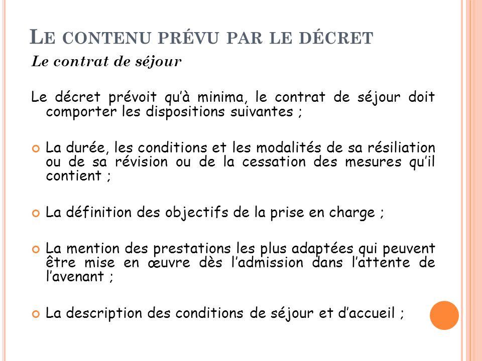 L E CONTENU PRÉVU PAR LE DÉCRET Le contrat de séjour Le décret prévoit quà minima, le contrat de séjour doit comporter les dispositions suivantes ; La