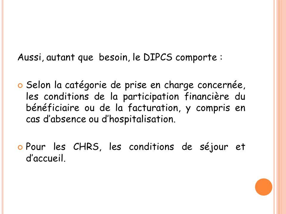 Aussi, autant que besoin, le DIPCS comporte : Selon la catégorie de prise en charge concernée, les conditions de la participation financière du bénéfi
