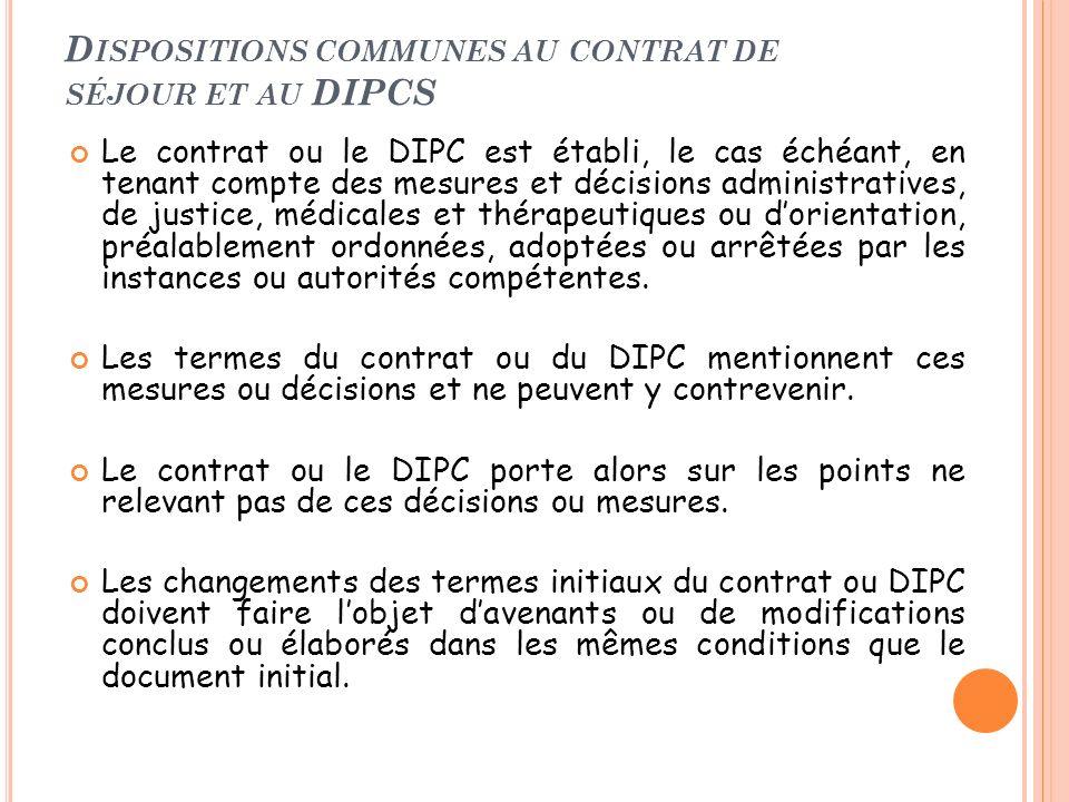 D ISPOSITIONS COMMUNES AU CONTRAT DE SÉJOUR ET AU DIPCS Le contrat ou le DIPC est établi, le cas échéant, en tenant compte des mesures et décisions ad
