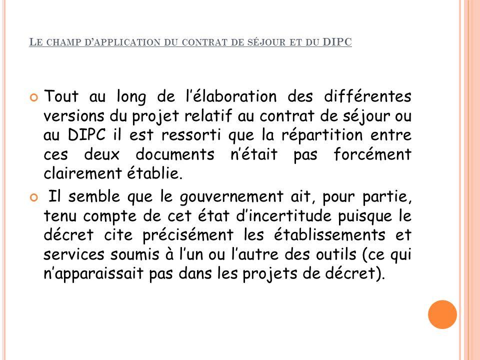 L E CHAMP D APPLICATION DU CONTRAT DE SÉJOUR ET DU DIPC Tout au long de lélaboration des différentes versions du projet relatif au contrat de séjour o