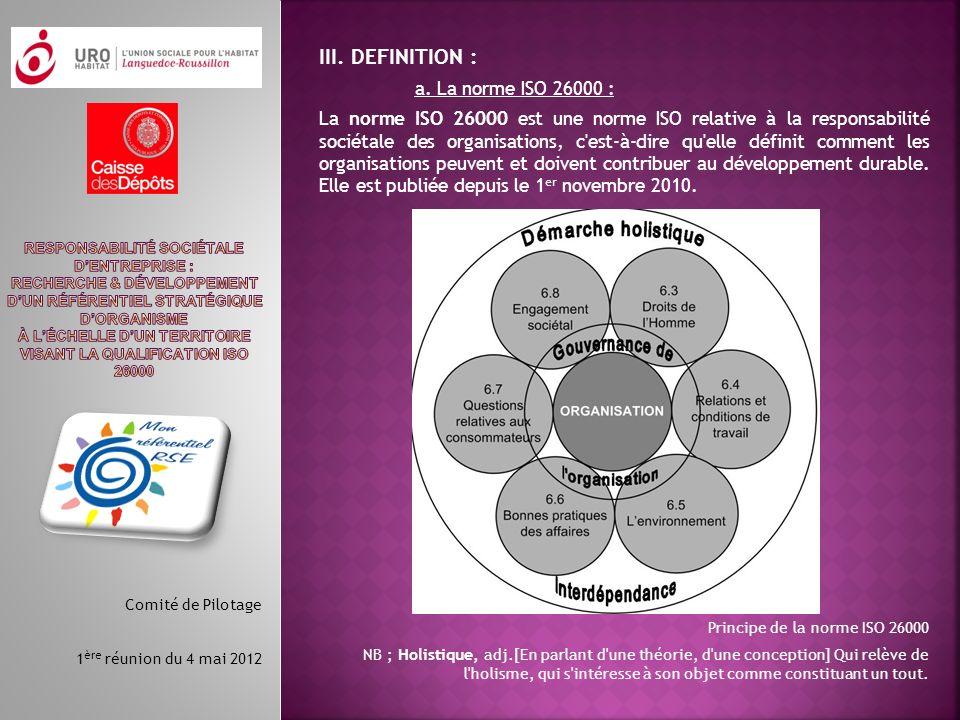 III. DEFINITION : a. La norme ISO 26000 : La norme ISO 26000 est une norme ISO relative à la responsabilité sociétale des organisations, c'est-à-dire