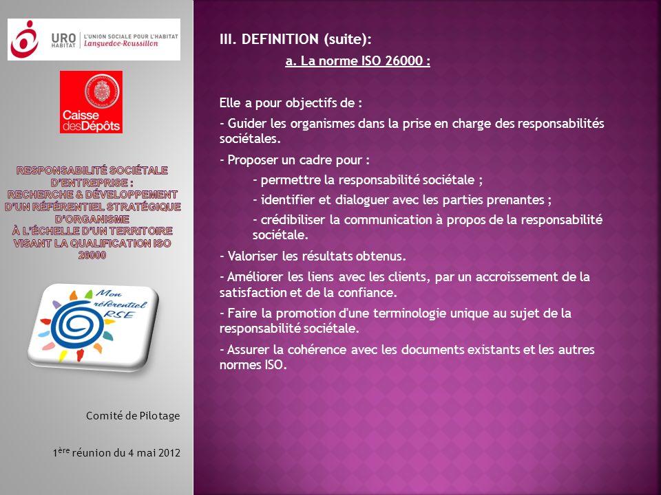 III. DEFINITION (suite): a. La norme ISO 26000 : Elle a pour objectifs de : - Guider les organismes dans la prise en charge des responsabilités sociét