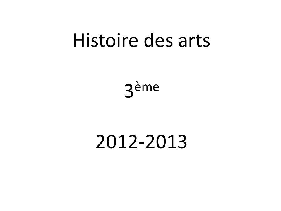 Histoire des arts 3 ème 2012-2013
