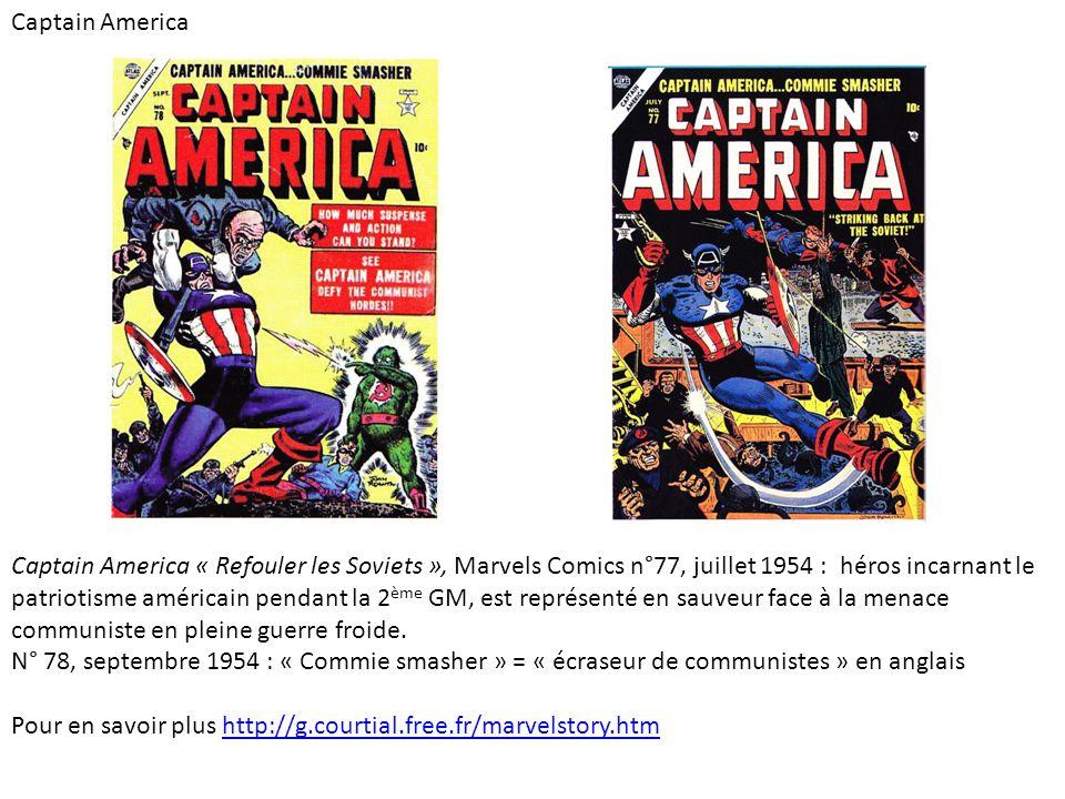Captain America Captain America « Refouler les Soviets », Marvels Comics n°77, juillet 1954 : héros incarnant le patriotisme américain pendant la 2 ème GM, est représenté en sauveur face à la menace communiste en pleine guerre froide.