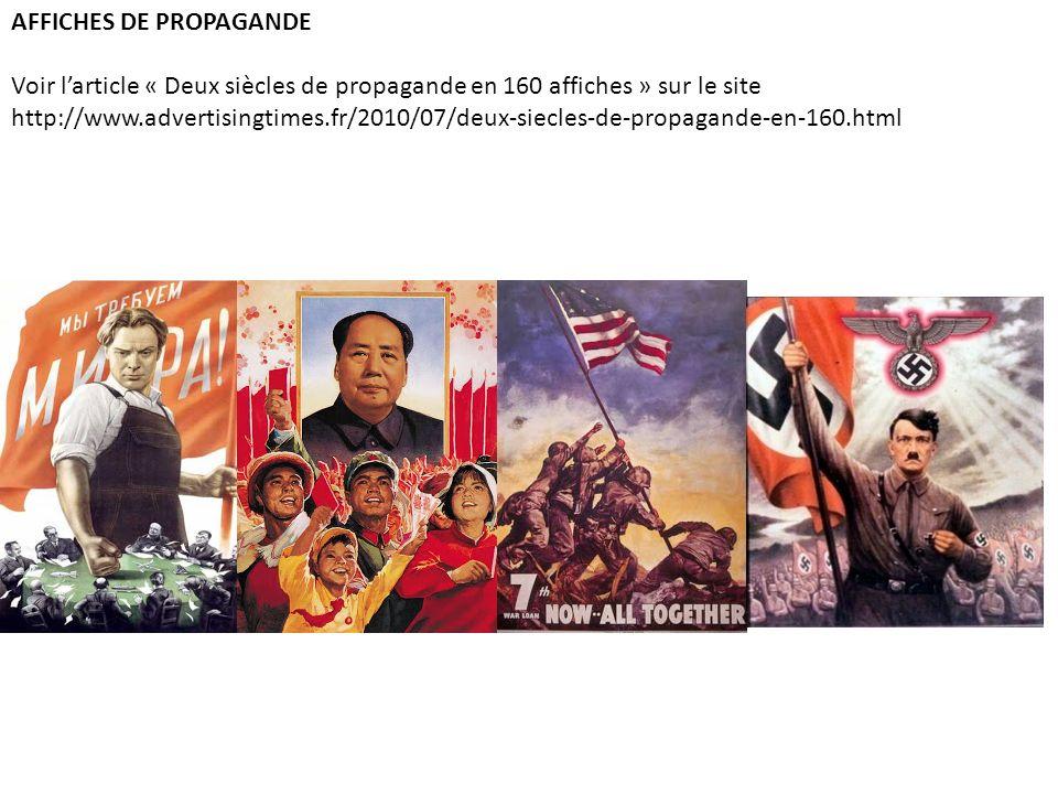 AFFICHES DE PROPAGANDE Voir larticle « Deux siècles de propagande en 160 affiches » sur le site http://www.advertisingtimes.fr/2010/07/deux-siecles-de-propagande-en-160.html