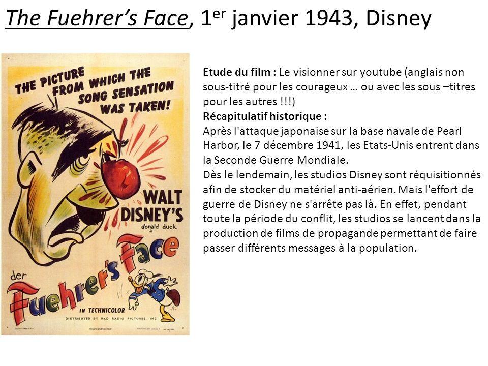 The Fuehrers Face, 1 er janvier 1943, Disney Etude du film : Le visionner sur youtube (anglais non sous-titré pour les courageux … ou avec les sous –titres pour les autres !!!) Récapitulatif historique : Après l attaque japonaise sur la base navale de Pearl Harbor, le 7 décembre 1941, les Etats-Unis entrent dans la Seconde Guerre Mondiale.