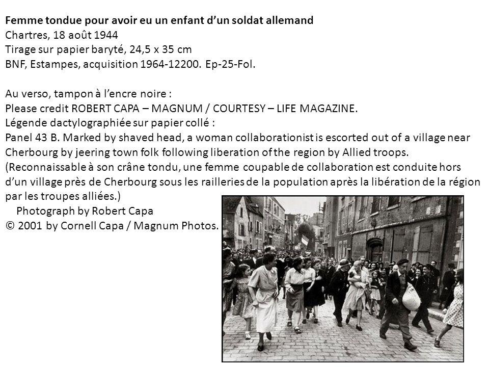 Robert CAPA, La Femme tondue de Chartres Femme tondue pour avoir eu un enfant dun soldat allemand Chartres, 18 août 1944 Tirage sur papier baryté, 24,5 x 35 cm BNF, Estampes, acquisition 1964-12200.