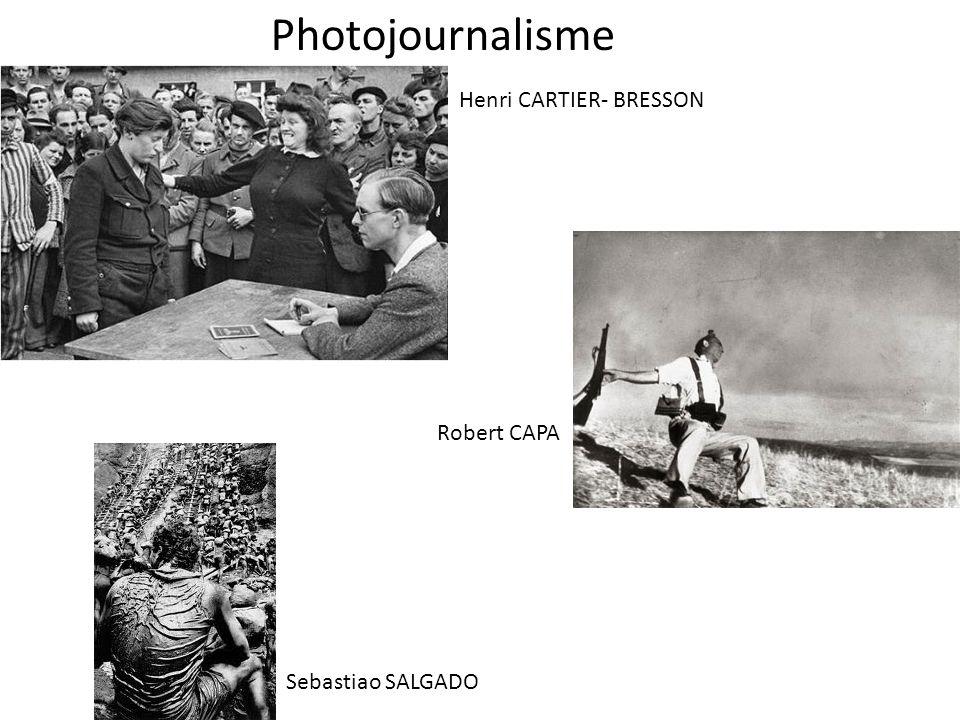 Photojournalisme Henri CARTIER- BRESSON Robert CAPA Sebastiao SALGADO