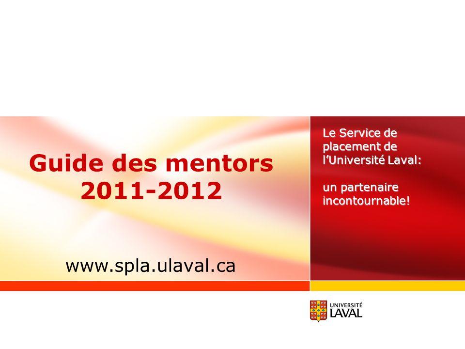 Guide des mentors 2011-2012 Le Service de placement de lUniversité Laval: un partenaire incontournable.