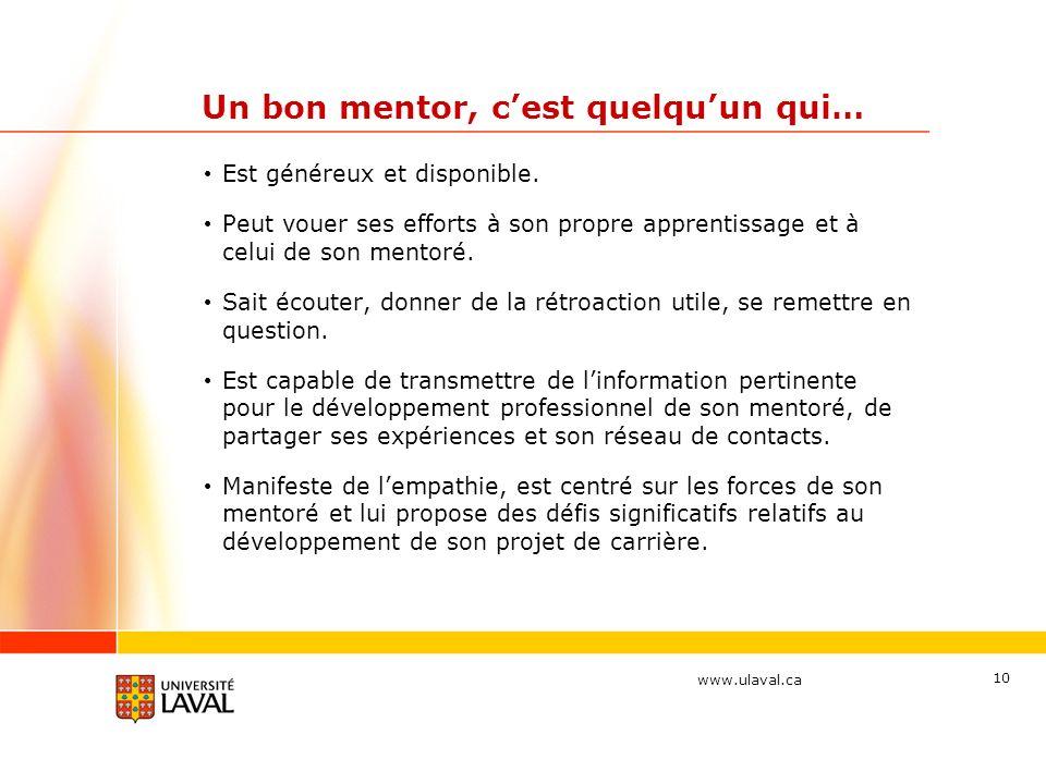 www.ulaval.ca 10 Un bon mentor, cest quelquun qui… Est généreux et disponible.