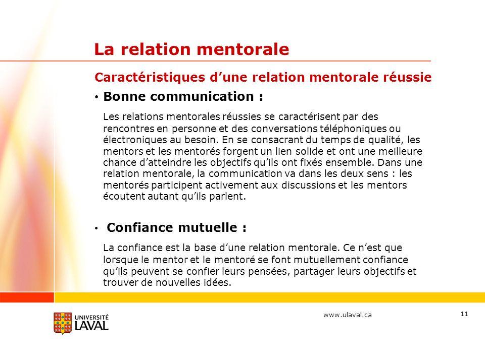 www.ulaval.ca 11 La relation mentorale Bonne communication : Les relations mentorales réussies se caractérisent par des rencontres en personne et des conversations téléphoniques ou électroniques au besoin.
