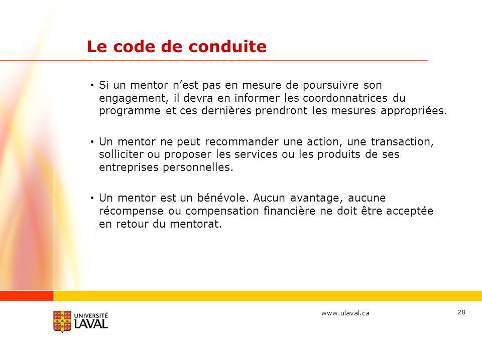 www.ulaval.ca 28 Le code de conduite Si un mentor nest pas en mesure de poursuivre son engagement, il devra en informer les coordonnatrices du programme et ces dernières prendront les mesures appropriées.