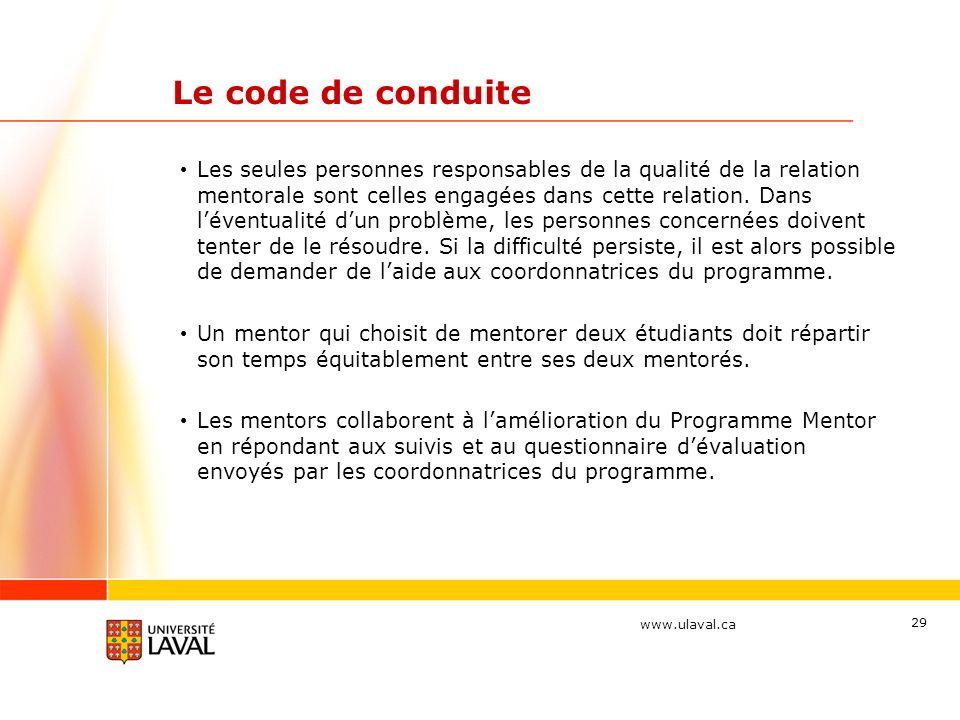 www.ulaval.ca 29 Le code de conduite Les seules personnes responsables de la qualité de la relation mentorale sont celles engagées dans cette relation.