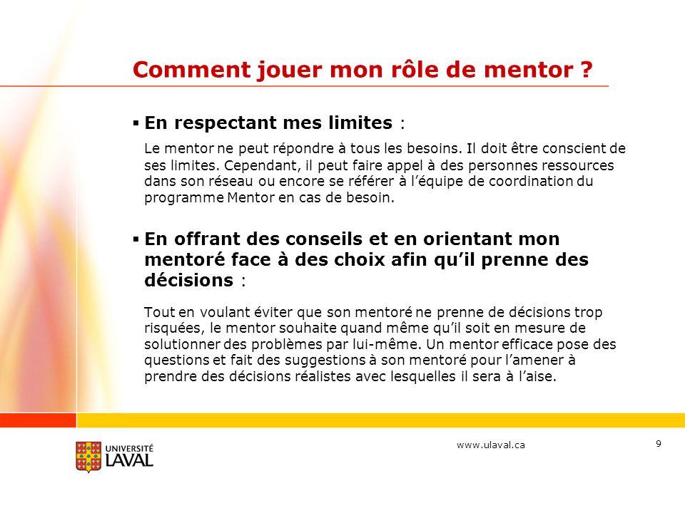 www.ulaval.ca 9 Comment jouer mon rôle de mentor .