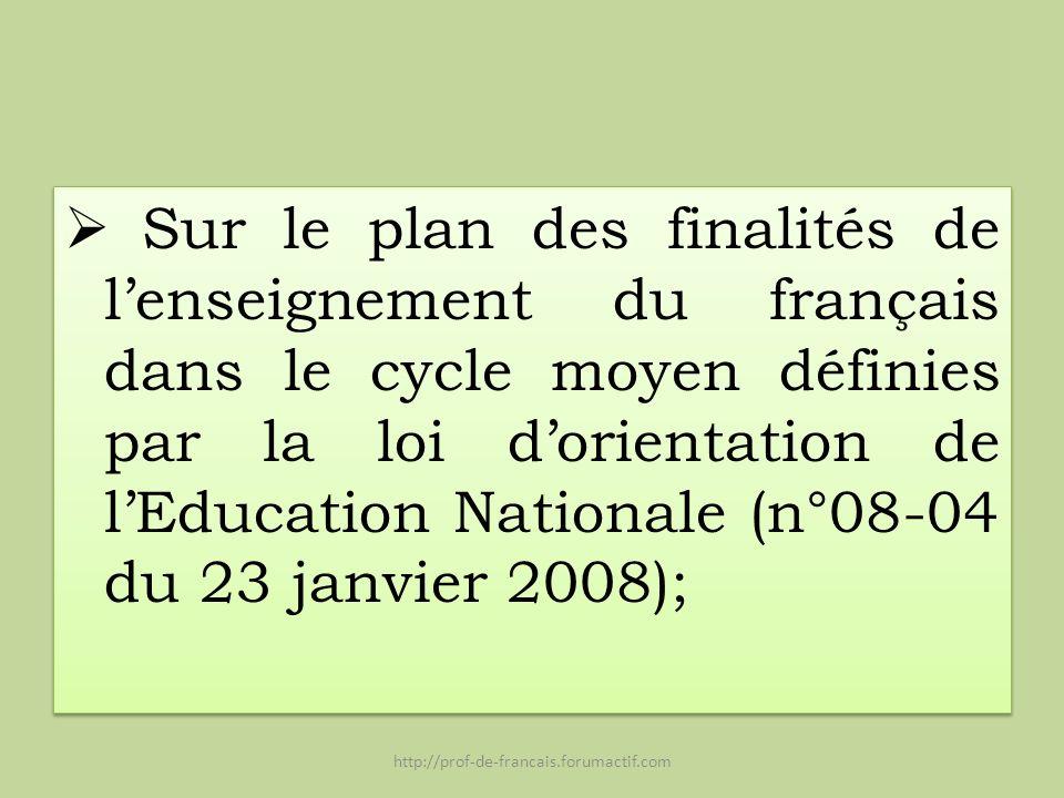 Sur le plan des finalités de lenseignement du français dans le cycle moyen définies par la loi dorientation de lEducation Nationale (n°08-04 du 23 jan