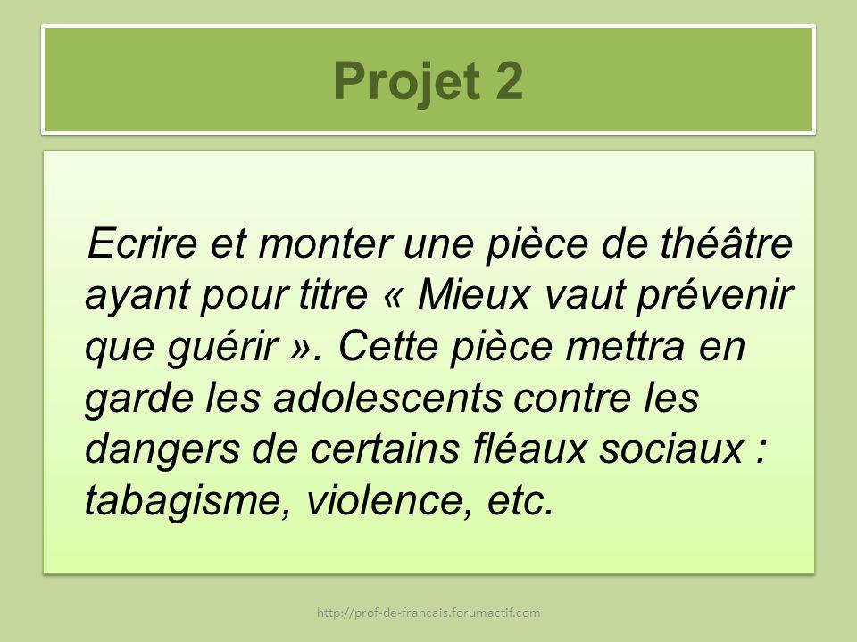 Projet 2 Ecrire et monter une pièce de théâtre ayant pour titre « Mieux vaut prévenir que guérir ». Cette pièce mettra en garde les adolescents contre