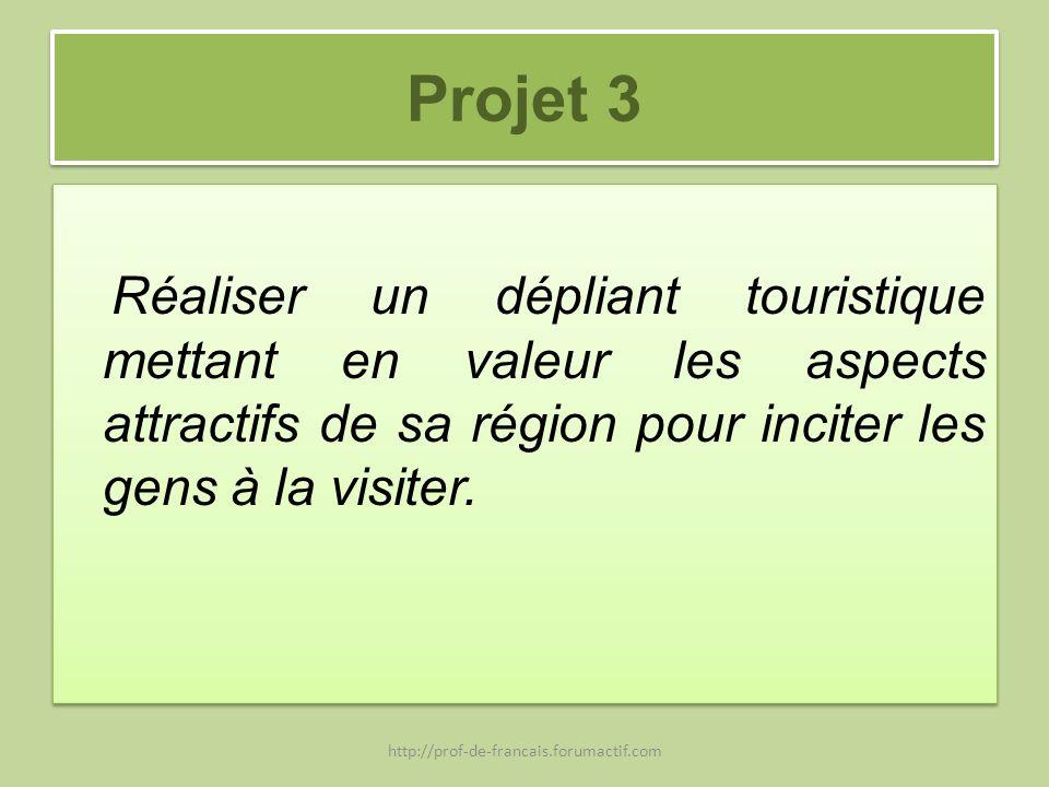 Projet 3 Réaliser un dépliant touristique mettant en valeur les aspects attractifs de sa région pour inciter les gens à la visiter. http://prof-de-fra