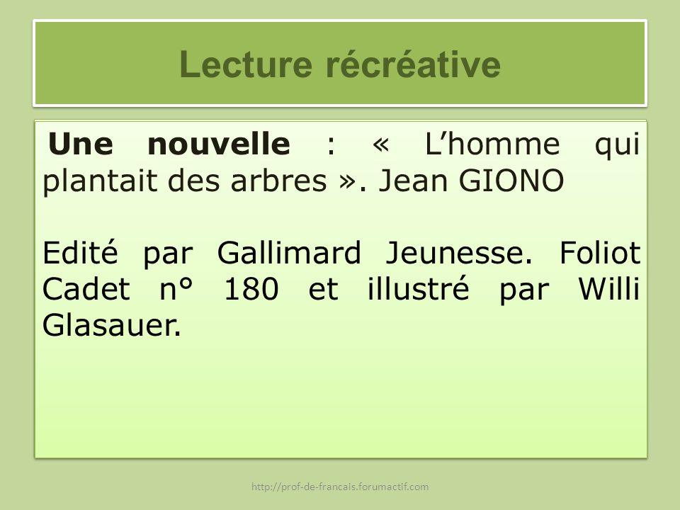 Lecture récréative Une nouvelle : « Lhomme qui plantait des arbres ». Jean GIONO Edité par Gallimard Jeunesse. Foliot Cadet n° 180 et illustré par Wil