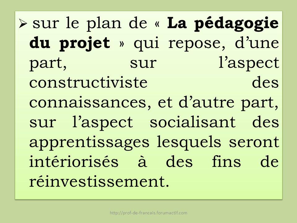 sur le plan de « La pédagogie du projet » qui repose, dune part, sur laspect constructiviste des connaissances, et dautre part, sur laspect socialisan