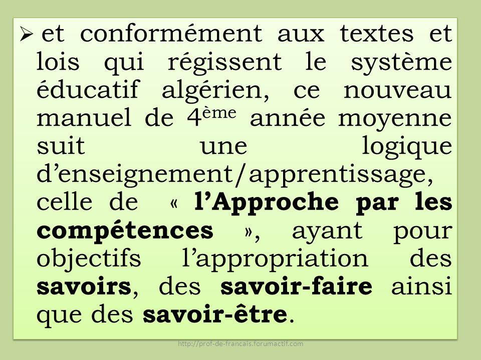 et conformément aux textes et lois qui régissent le système éducatif algérien, ce nouveau manuel de 4 ème année moyenne suit une logique denseignement