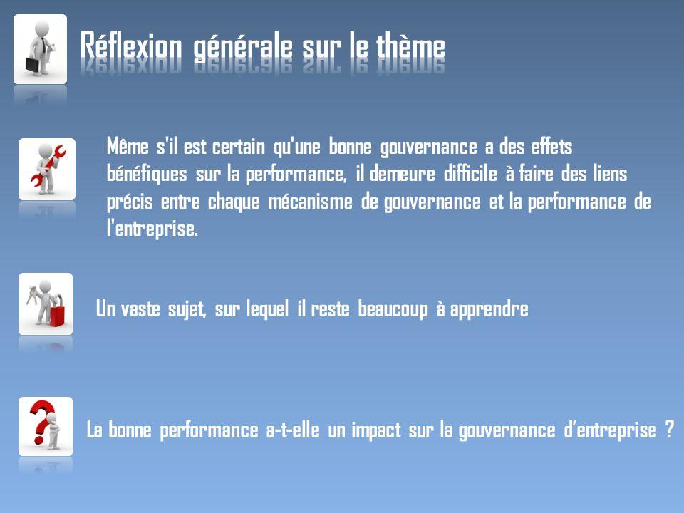 Même s'il est certain qu'une bonne gouvernance a des effets bénéfiques sur la performance, il demeure difficile à faire des liens précis entre chaque